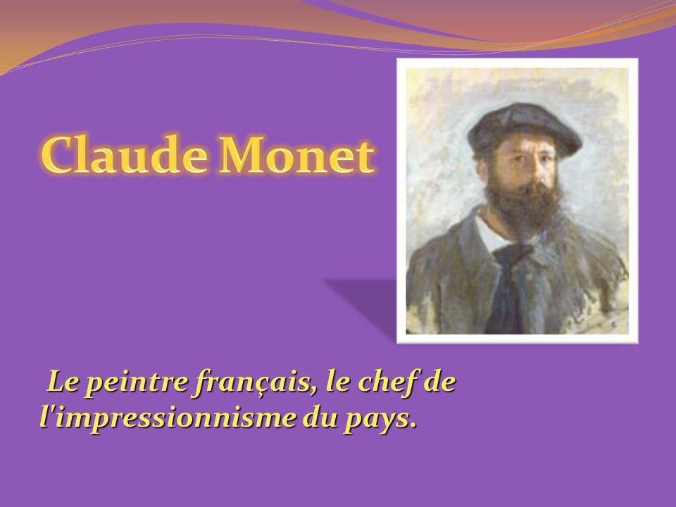Le peintre français, le chef de l impressionnisme du pays.