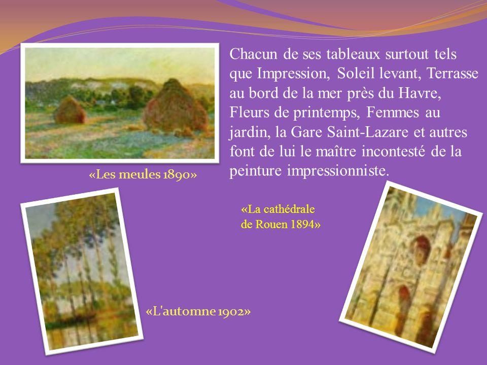 Chacun de ses tableaux surtout tels que Impression, Soleil levant, Terrasse au bord de la mer près du Havre, Fleurs de printemps, Femmes au jardin, la