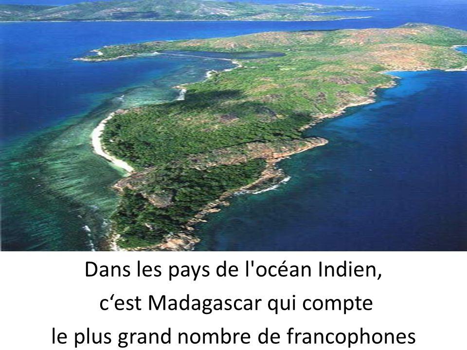 Dans les pays de l'océan Indien, cest Madagascar qui compte le plus grand nombre de francophones