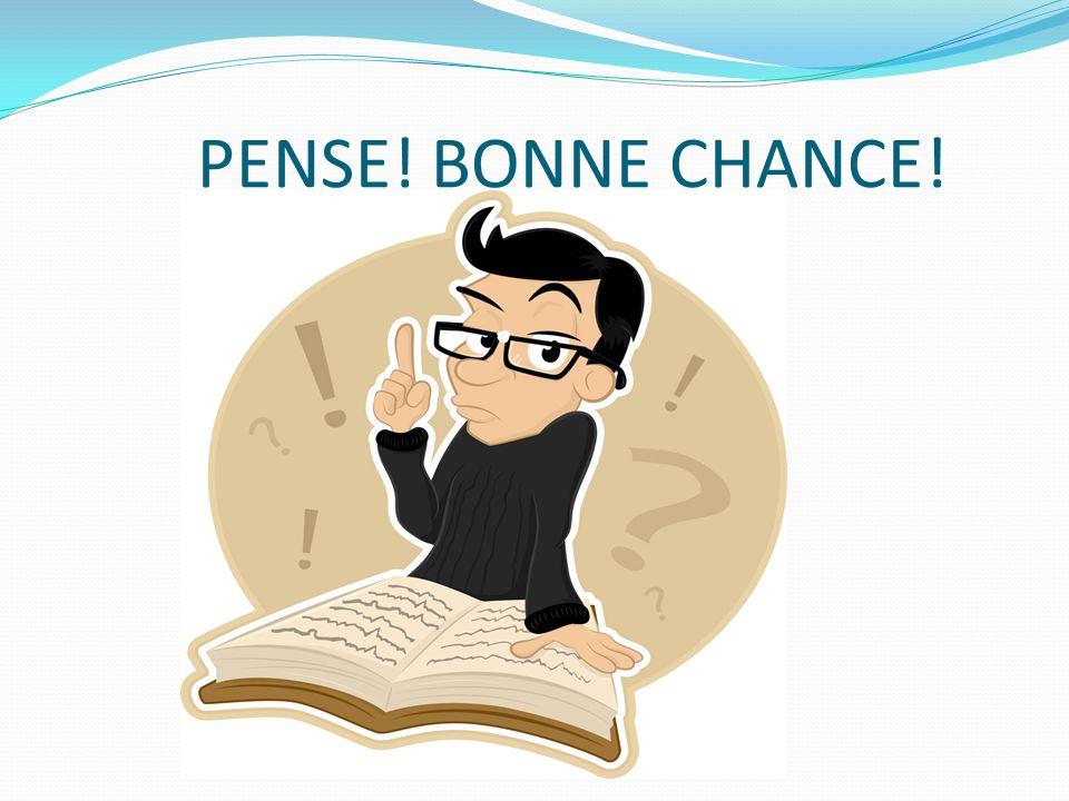 PENSE! BONNE CHANCE!