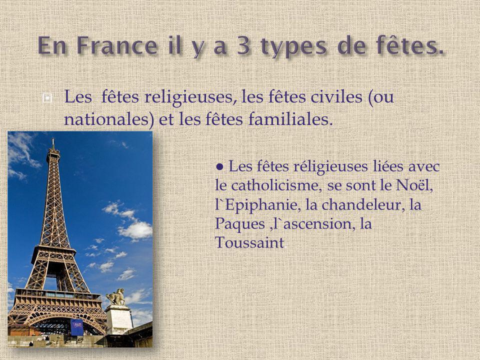 Les fêtes religieuses, les fêtes civiles (ou nationales) et les fêtes familiales.