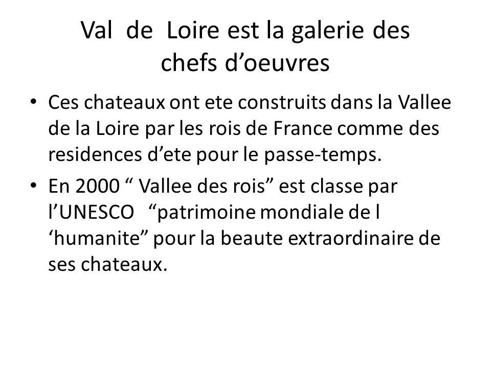 Val de Loire est la galerie des chefs doeuvres Ces chateaux ont ete construits dans la Vallee de la Loire par les rois de France comme des residences dete pour le passe-temps.