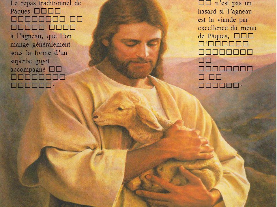 Ce n est pas un hasard si l agneau est la viande par excellence du menu de Pâques, car l agneau rappelle le sacrific e du Christ. Le repas traditionne