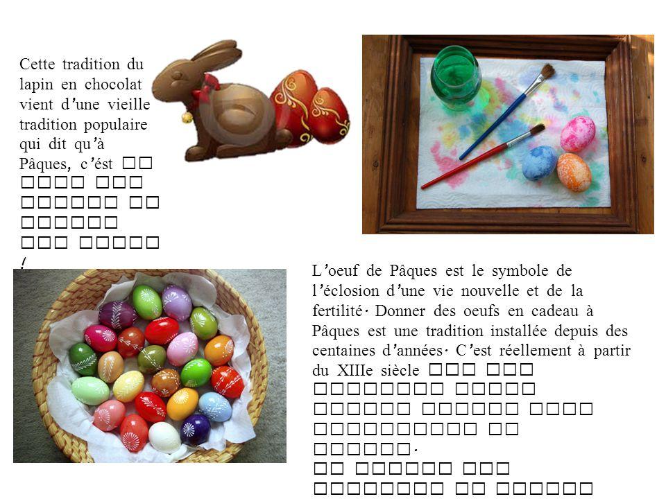 Cette tradition du lapin en chocolat vient d une vieille tradition populaire qui dit qu à Pâques, c ést le tour des lapins de couver les oeufs ! L oeu