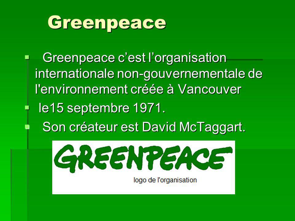 Greenpeace Greenpeace cest lorganisation internationale non-gouvernementale de l environnement créée à Vancouver Greenpeace cest lorganisation internationale non-gouvernementale de l environnement créée à Vancouver le15 septembre 1971.