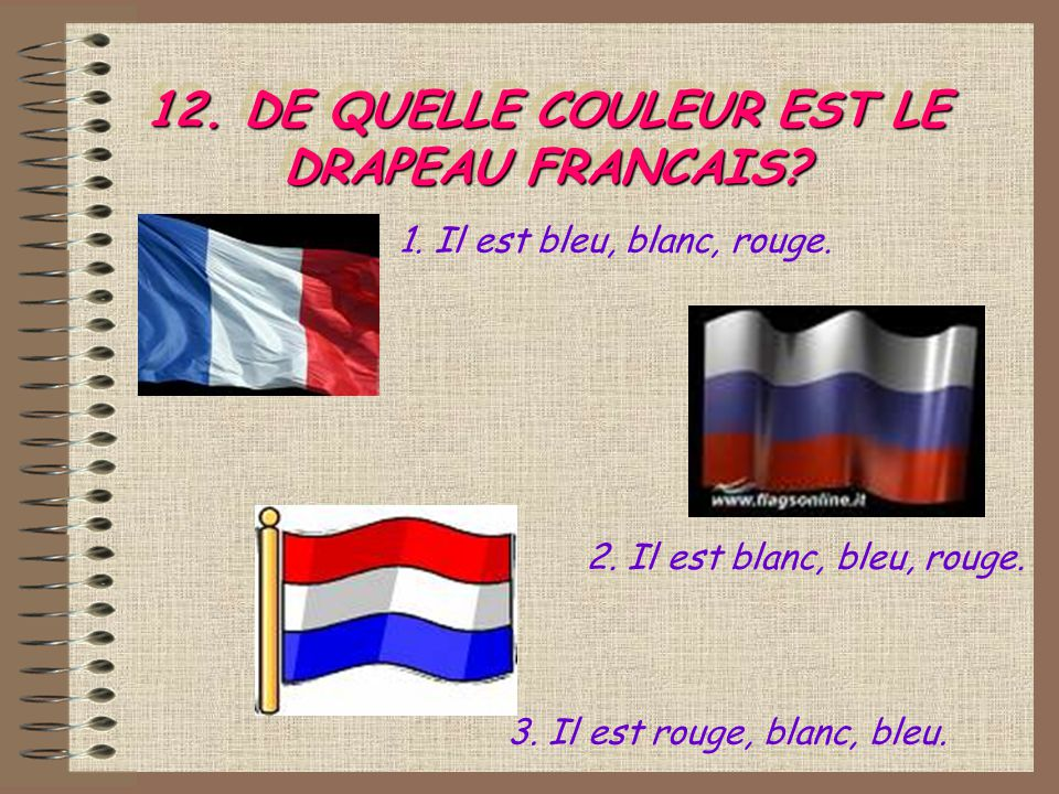 12.DE QUELLE COULEUR EST LE DRAPEAU FRANCAIS. 3. Il est rouge, blanc, bleu.