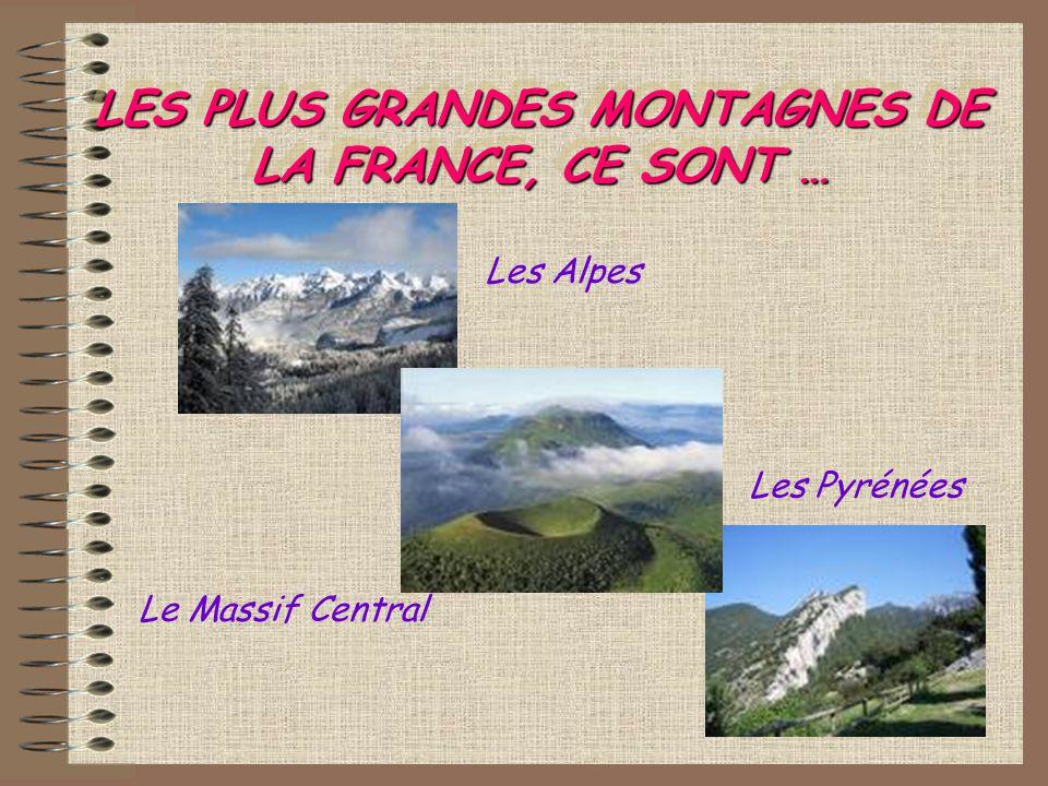 LES PLUS GRANDES MONTAGNES DE LA FRANCE, CE SONT … Les Alpes Le Massif Central Les Pyrénées