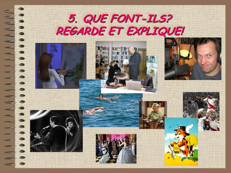 5. QUE FONT-ILS REGARDE ET EXPLIQUE!