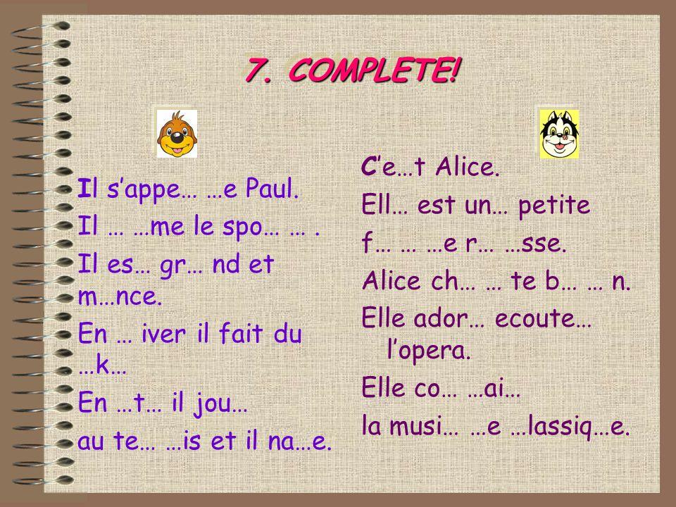 7. COMPLETE. Ce…t Alice. Ell… est un… petite f… … …e r… …sse.