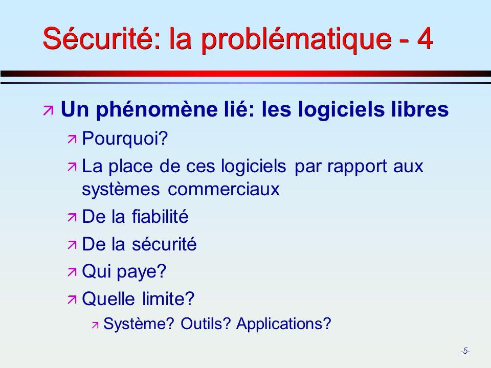 -5- Sécurité: la problématique - 4 ä Un phénomène lié: les logiciels libres ä Pourquoi? ä La place de ces logiciels par rapport aux systèmes commercia