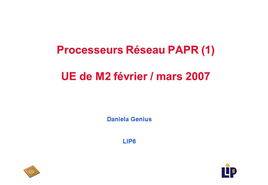 Contenu du cours (2) uPrincipes darchitecture des processeurs réseau - critères & contraintes u Conception des Processeurs Réseau u Exemples de processeurs réseau : IBM Power NP, Intel IXP u Processeur Réseau LIP6
