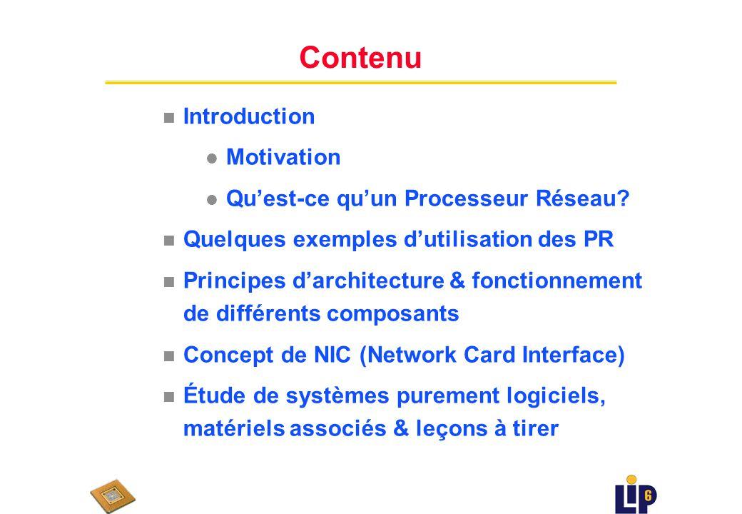 Contenu du cours uPrincipes & Contraintes darchitecture des processeurs réseau u Conception des Processeurs Réseau uEtude du Marché des PR u Exemples de processeurs réseau : IBM Power NP, Intel IXP u Processeur Réseau LIP6