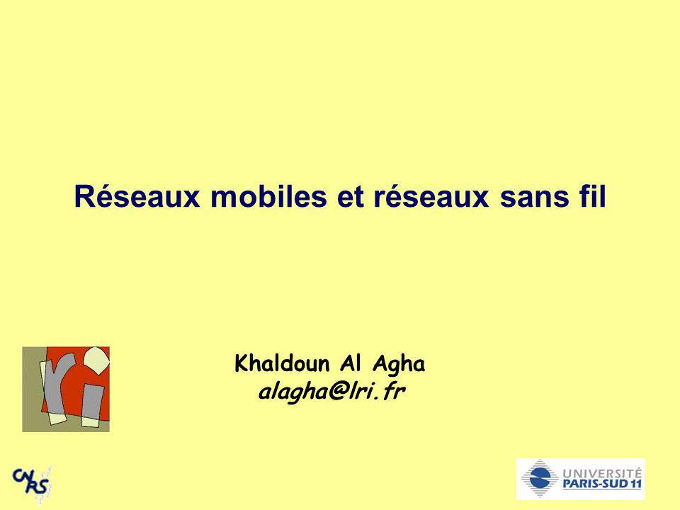 Réseaux mobiles et réseaux sans fil Khaldoun Al Agha alagha@lri.fr