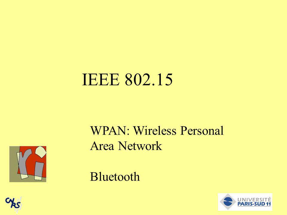IEEE 802.15 WPAN: Wireless Personal Area Network Bluetooth