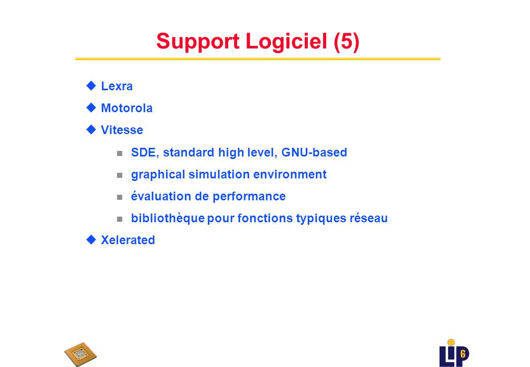 Support Logiciel (4) u Conexant n C compiler and debugger n Simulation and analysis tool n modular software architecture on top of TSP PortMaker u EZC