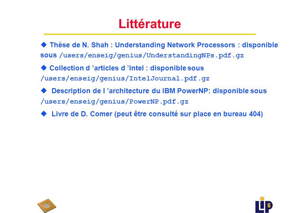 Support Logiciel (5) u Lexra u Motorola u Vitesse n SDE, standard high level, GNU-based n graphical simulation environment n évaluation de performance n bibliothèque pour fonctions typiques réseau u Xelerated