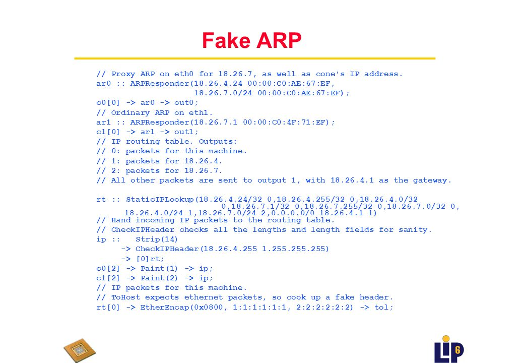 Fake (Faux, simulé) ARP en Click out0 :: Queue(200) -> Discard; out1 :: Queue(200) -> Discard; tol :: Discard; // An