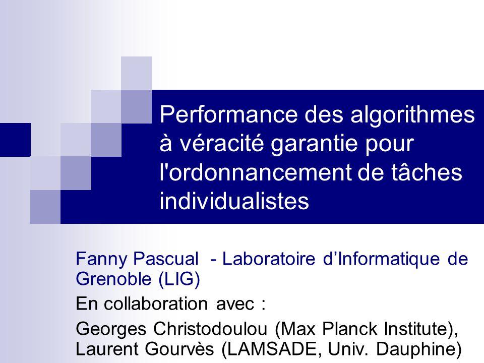 Performance des algorithmes à véracité garantie pour l'ordonnancement de tâches individualistes Fanny Pascual - Laboratoire dInformatique de Grenoble
