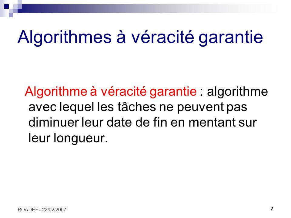 7 ROADEF - 22/02/2007 Algorithmes à véracité garantie Algorithme à véracité garantie : algorithme avec lequel les tâches ne peuvent pas diminuer leur