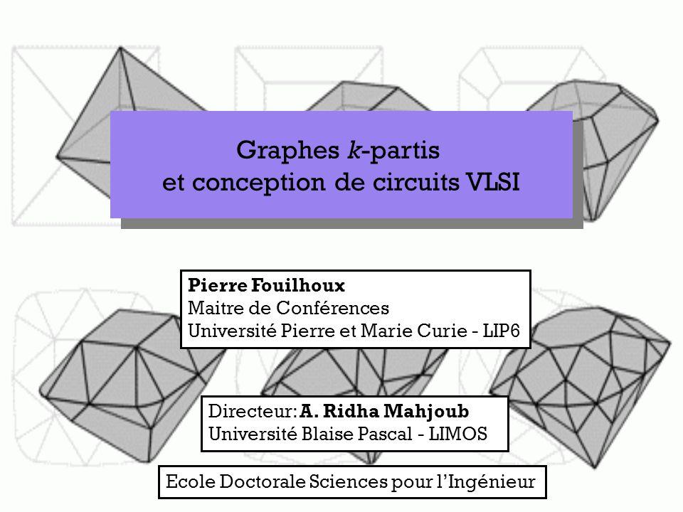 Graphes k-partis et conception de circuits VLSI Pierre Fouilhoux Maitre de Conférences Université Pierre et Marie Curie - LIP6 Directeur: A.