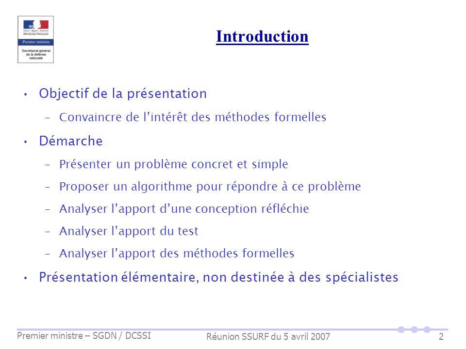 Réunion SSURF du 5 avril 2007 Premier ministre – SGDN / DCSSI 2 Introduction Objectif de la présentation –Convaincre de lintérêt des méthodes formelle