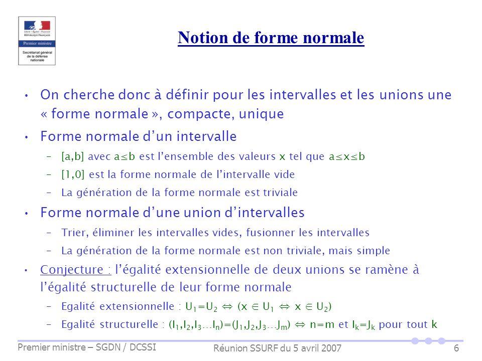 Réunion SSURF du 5 avril 2007 Premier ministre – SGDN / DCSSI 6 Notion de forme normale On cherche donc à définir pour les intervalles et les unions u