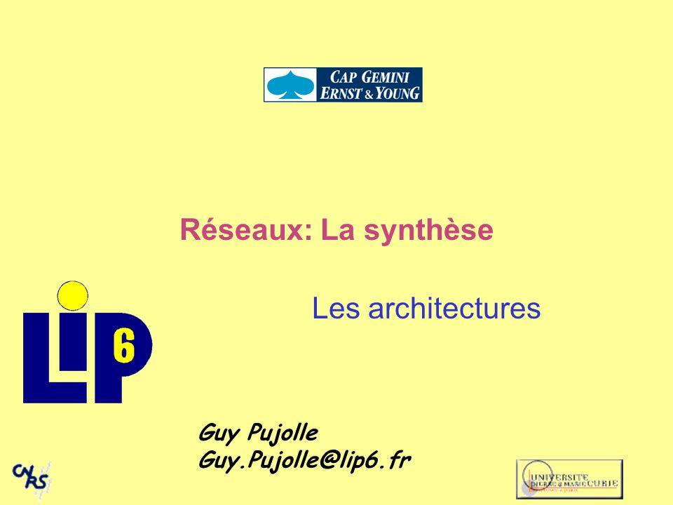 Guy Pujolle Guy.Pujolle@lip6.fr Réseaux: La synthèse Les architectures