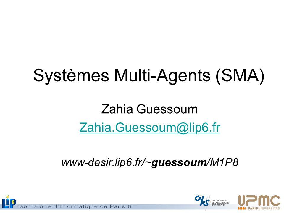 Systèmes Multi-Agents (SMA) Zahia Guessoum Zahia.Guessoum@lip6.fr www-desir.lip6.fr/~guessoum/M1P8