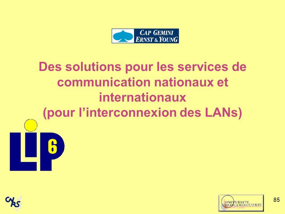 85 Des solutions pour les services de communication nationaux et internationaux (pour linterconnexion des LANs)
