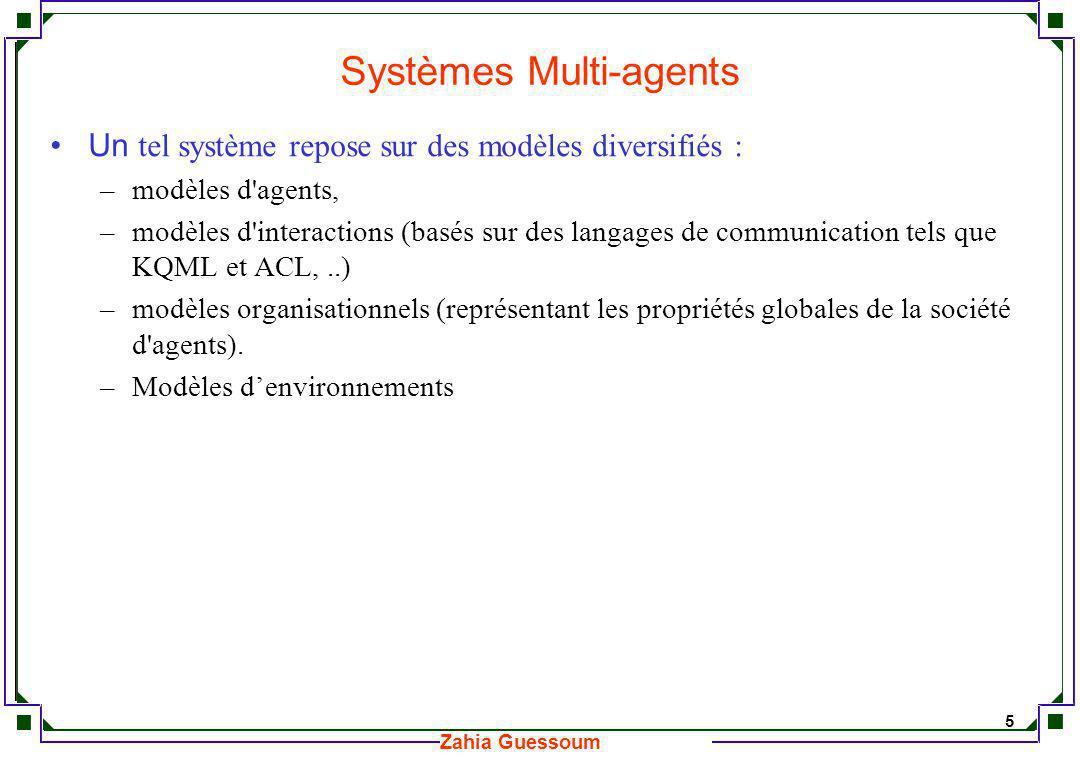 6 Zahia Guessoum Modèles dagents On définit classiquement deux catégories dagents : les agents réactifs et les agents cognitifs.