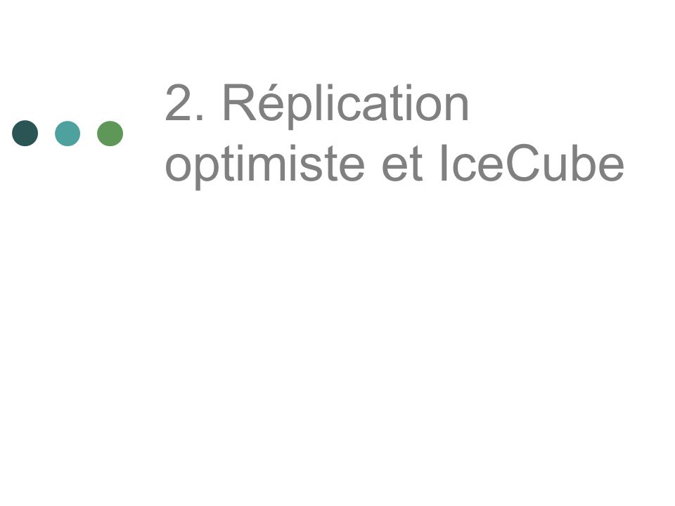2. Réplication optimiste et IceCube