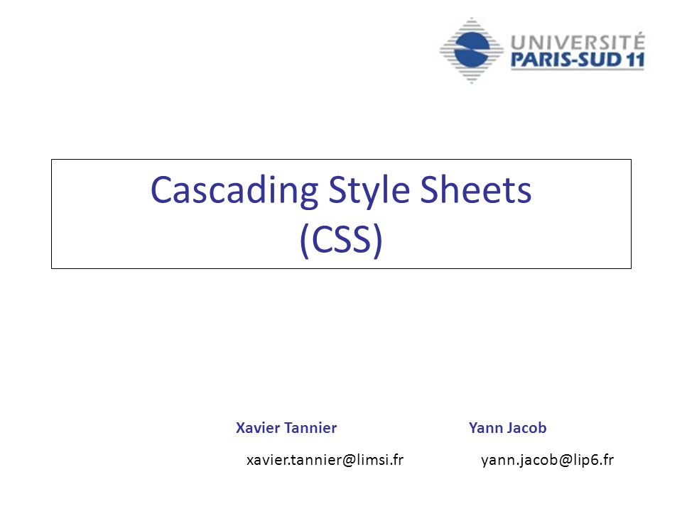 Xavier Tannier xavier.tannier@limsi.fr Yann Jacob yann.jacob@lip6.fr Cascading Style Sheets (CSS)