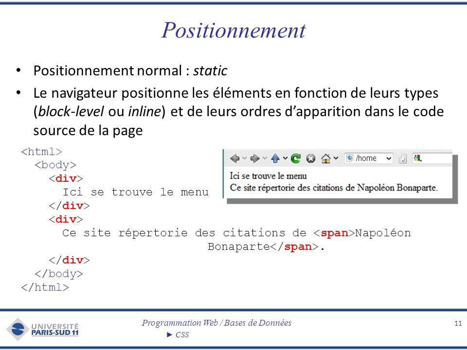 Programmation Web / Bases de Données CSS Positionnement Positionnement normal : static Le navigateur positionne les éléments en fonction de leurs type