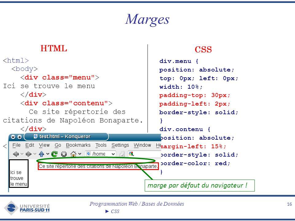 Programmation Web / Bases de Données CSS Marges 16 Ici se trouve le menu Ce site répertorie des citations de Napoléon Bonaparte. div.menu { position: