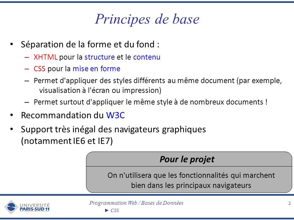 Programmation Web / Bases de Données CSS Principes de base Séparation de la forme et du fond : – XHTML pour la structure et le contenu – CSS pour la m