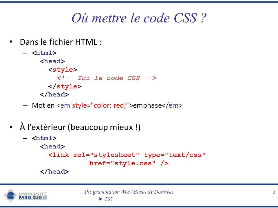 Programmation Web / Bases de Données CSS CSS : Syntaxe 4 Introduction (X)HTML Les bases Rappels de XML Les balises CSS HTML /* sélecteur { attribut: valeur } */ body { background: black; font-family: Arial, Verdana; } /* sélecteur universel */ * { color: #cccccc; } /* sélecteur multiple */ h1, h2, h3 { font-style: italic; font-family: Georgia, sans-serif; } /* sélecteur unique */ h3 { color: red; }