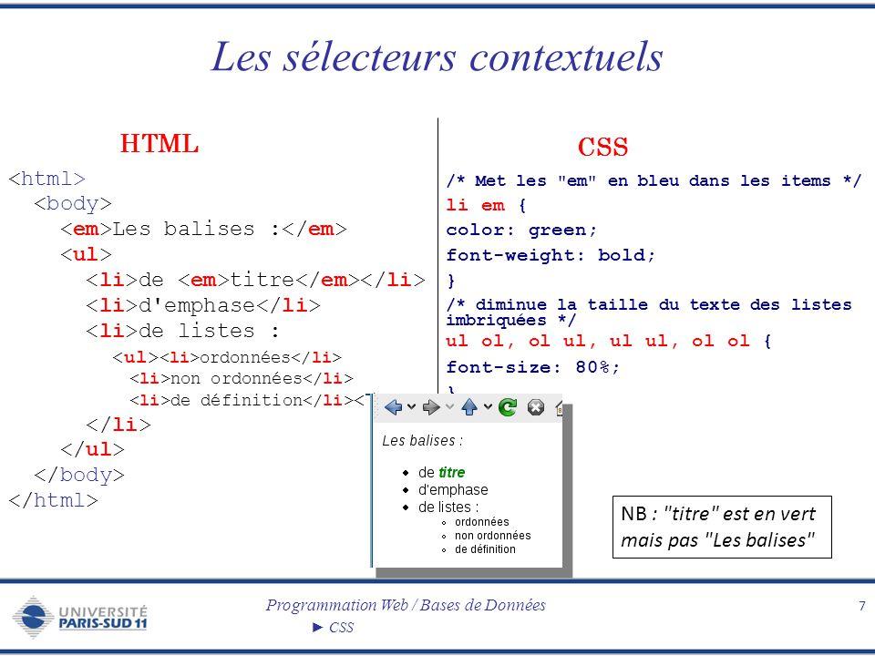 Programmation Web / Bases de Données CSS Les pseudo-éléments et les pseudo-classes 8 /* Met la 1ère lettre de chaque paragraphe en très gros */ p:first-letter { font-size: 250%; } /* Colore les liens en rouge */ a:link { color: red; text-decoration: none; } Comme le disait Napoléon : Le doute est l ennemi des grandes entreprises CSS HTML