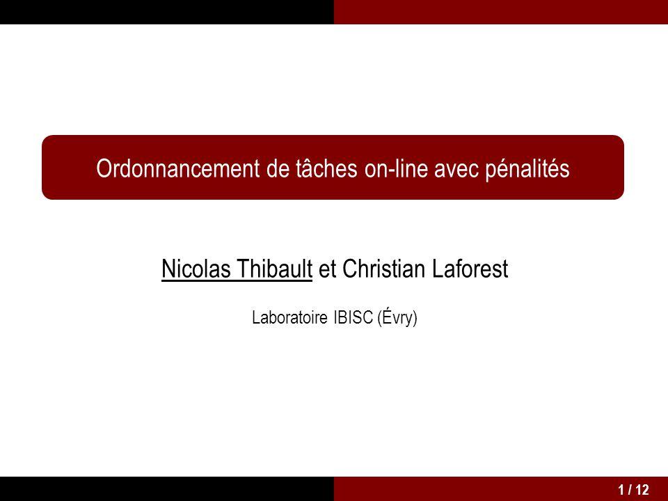 Ordonnancement de tâches on-line avec pénalités Nicolas Thibault et Christian Laforest Laboratoire IBISC (Évry) 1 / 12