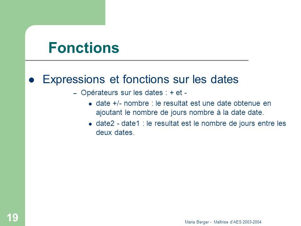 Maria Berger - Maîtrise d'AES 2003-2004 19 Fonctions Expressions et fonctions sur les dates – Opérateurs sur les dates : + et - date +/- nombre : le r
