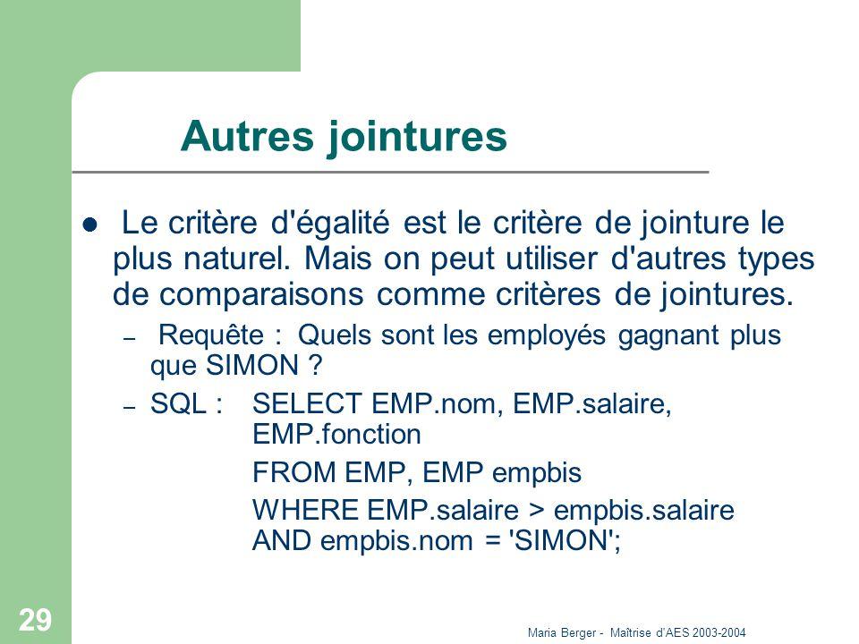 Maria Berger - Maîtrise d'AES 2003-2004 29 Autres jointures Le critère d'égalité est le critère de jointure le plus naturel. Mais on peut utiliser d'a
