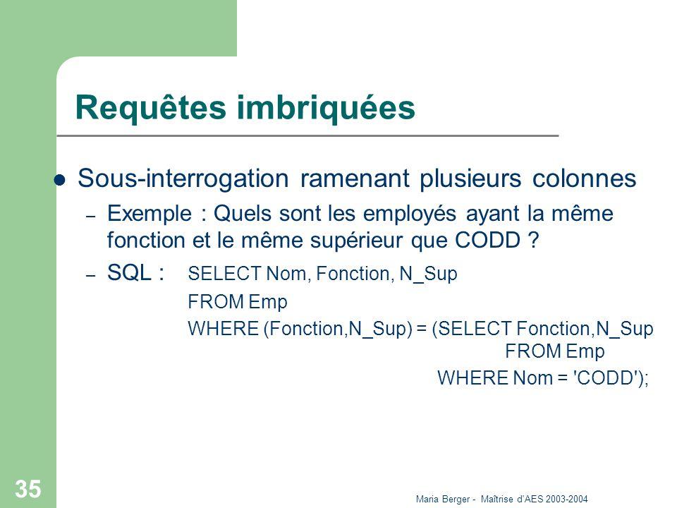 Maria Berger - Maîtrise d'AES 2003-2004 35 Requêtes imbriquées Sous-interrogation ramenant plusieurs colonnes – Exemple : Quels sont les employés ayan