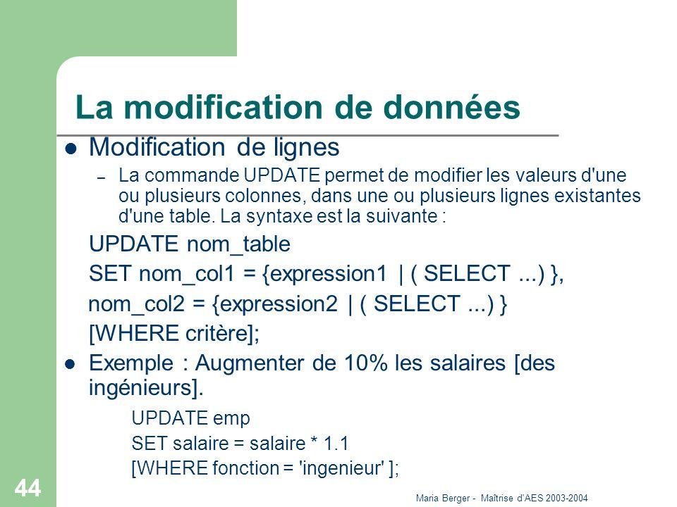 Maria Berger - Maîtrise d'AES 2003-2004 44 La modification de données Modification de lignes – La commande UPDATE permet de modifier les valeurs d'une