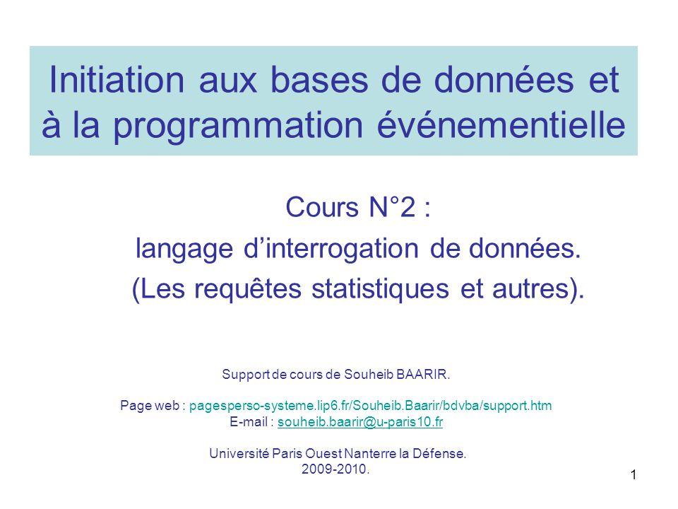 Initiation aux bases de données et à la programmation événementielle Cours N°2 : langage dinterrogation de données. (Les requêtes statistiques et autr