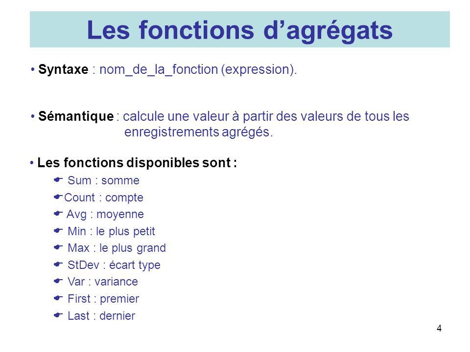 Syntaxe : nom_de_la_fonction (expression). Sémantique : calcule une valeur à partir des valeurs de tous les enregistrements agrégés. Les fonctions dag
