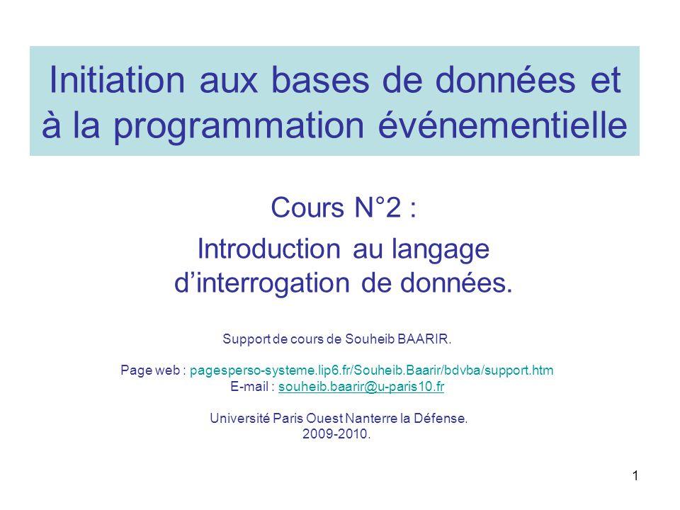 1 Initiation aux bases de données et à la programmation événementielle Cours N°2 : Introduction au langage dinterrogation de données. Support de cours
