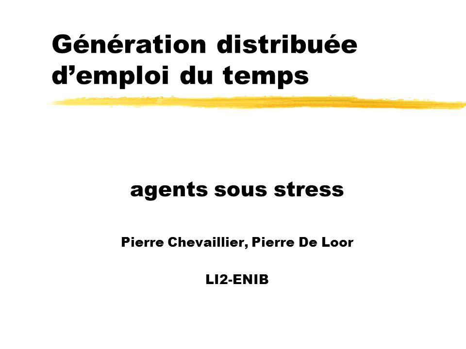 Génération distribuée demploi du temps agents sous stress Pierre Chevaillier, Pierre De Loor LI2-ENIB
