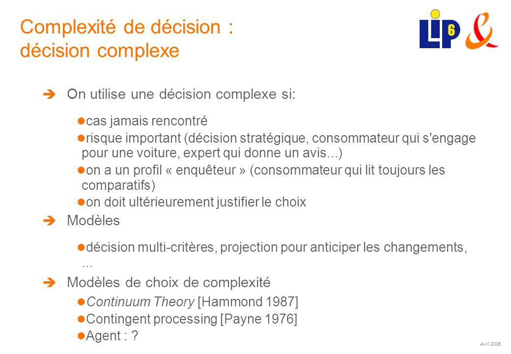 Avril 2006 (10) Complexité de décision : décision complexe On utilise une décision complexe si: cas jamais rencontré risque important (décision straté