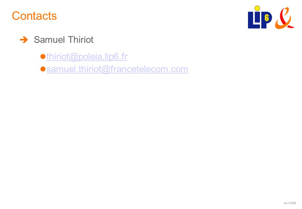 Avril 2006 (31) Contacts Samuel Thiriot thiriot@poleia.lip6.fr samuel.thiriot@francetelecom.com