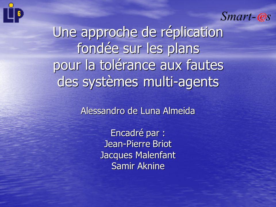 Alessandro de Luna Almeida Encadré par : Jean-Pierre Briot Jacques Malenfant Samir Aknine Une approche de réplication fondée sur les plans pour la tol