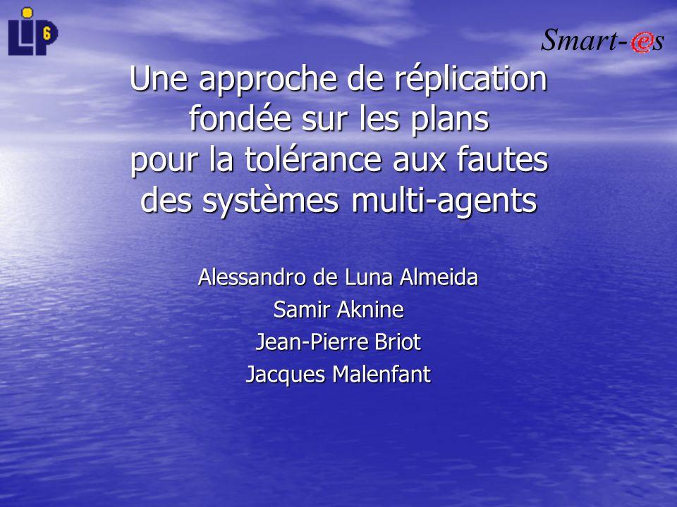 Alessandro de Luna Almeida Samir Aknine Jean-Pierre Briot Jacques Malenfant Une approche de réplication fondée sur les plans pour la tolérance aux fau